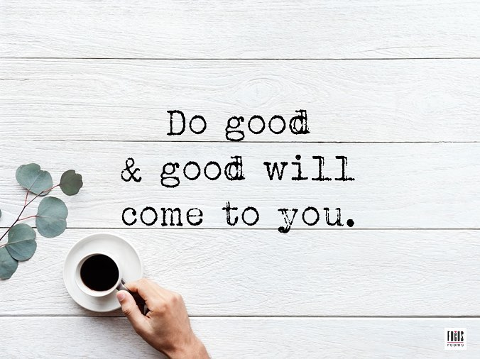 Do Good & Good Will Come to You | Focus Rooms