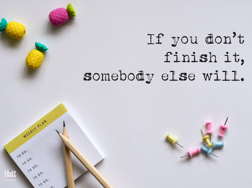 If You Don't Finish It - Inspirational Quote | Focus Rooms