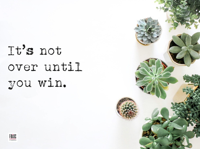 It's Not Over Until You Win - Inspirational Quote | Focus Rooms