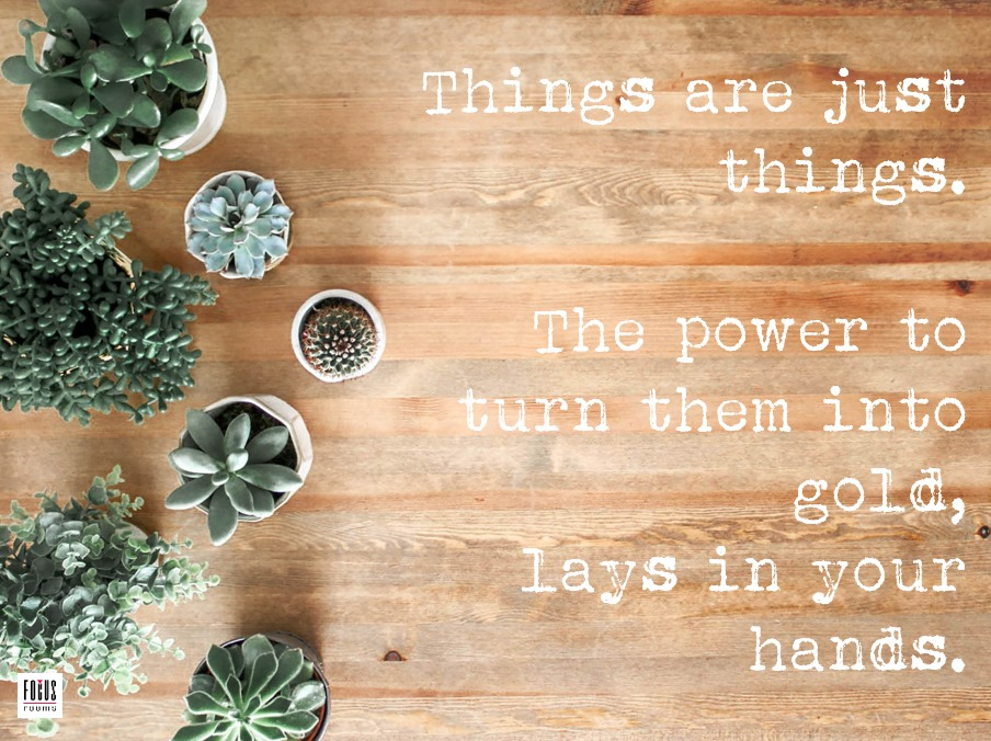 Things Are Just Things - Inspirational Quote | Focus Rooms