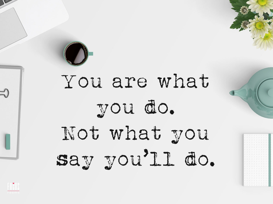 You Are What You Do - Inspirational Quote | Focus Rooms